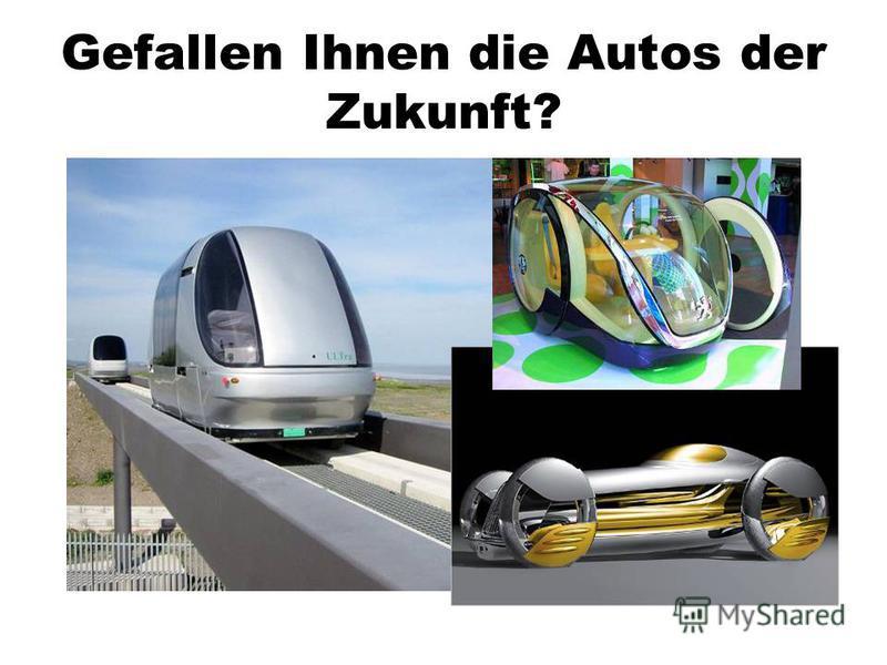 Gefallen Ihnen die Autos der Zukunft?