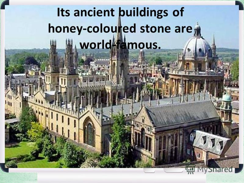 Its ancient buildings of honey-coloured stone are world-famous.