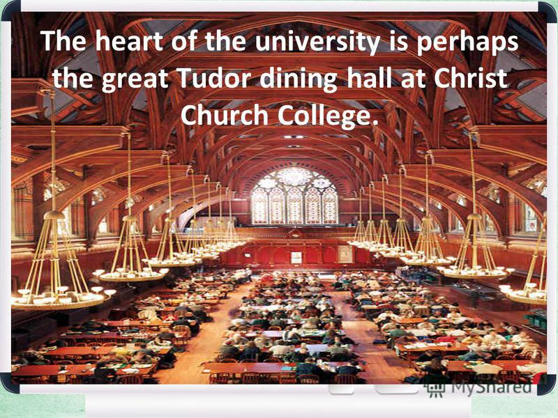 The heart of the university is perhaps the great Tudor dining hall at Christ Church College.