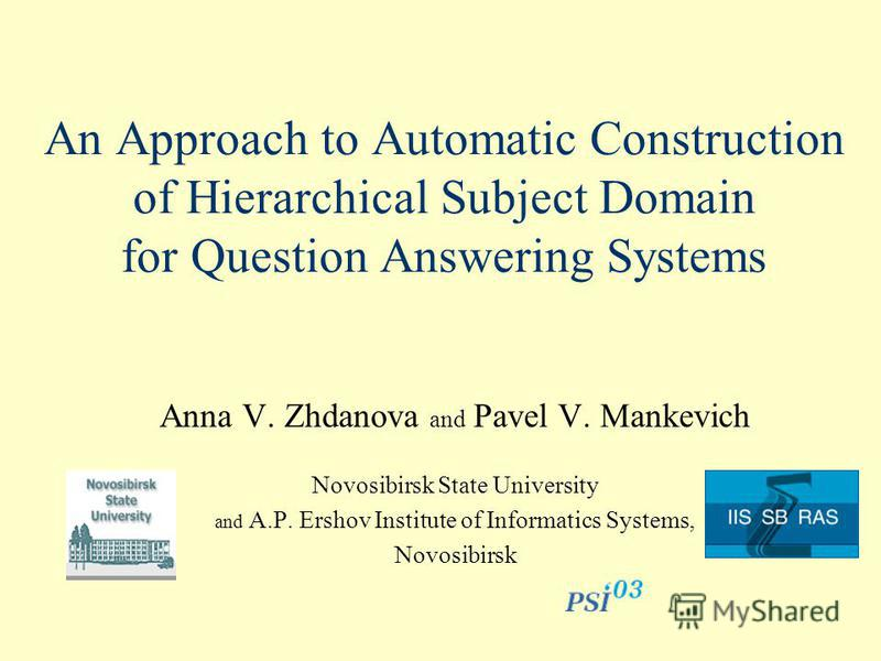 An Approach to Automatic Construction of Hierarchical Subject Domain for Question Answering Systems Anna V. Zhdanova and Pavel V. Mankevich Novosibirsk State University and A.P. Ershov Institute of Informatics Systems, Novosibirsk