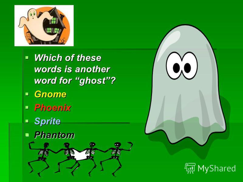 Which of these words is another word for ghost? Which of these words is another word for ghost? Gnome Gnome Phoenix Phoenix Sprite Sprite Phantom Phantom