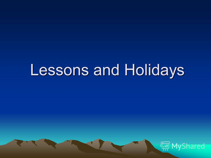 Lessons and Holidays