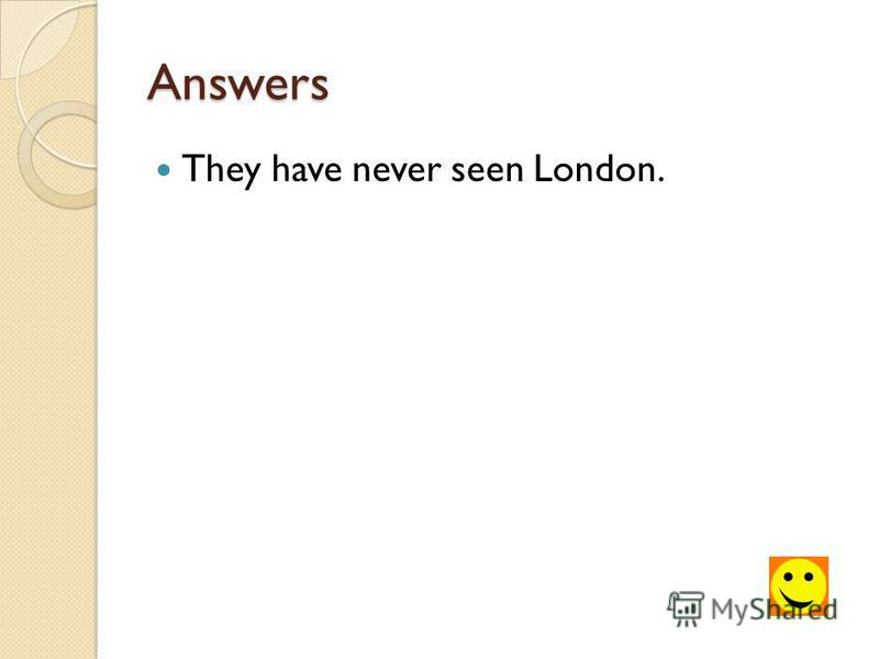 Answers They have never seen London.