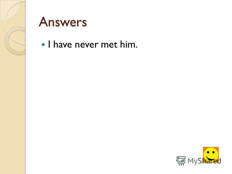 Answers I have never met him.