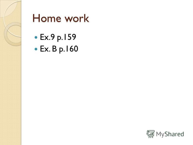 Home work Ex.9 p.159 Ex. B p.160