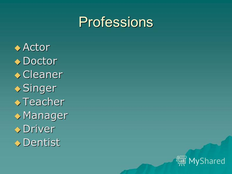 Professions Actor Actor Doctor Doctor Cleaner Cleaner Singer Singer Teacher Teacher Manager Manager Driver Driver Dentist Dentist