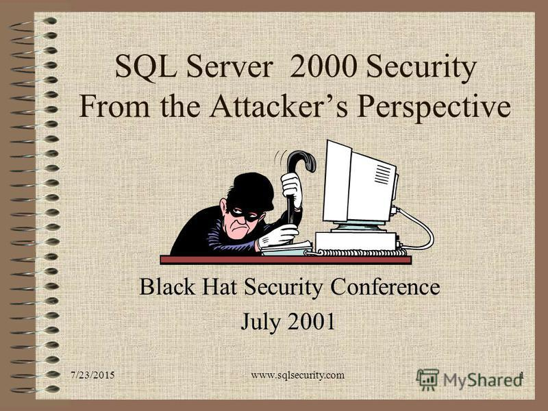 7/23/2015www.sqlsecurity.com1 SQL Server 2000 Security From the Attackers Perspective Chip Andrews Black Hat Security Conference July 2001