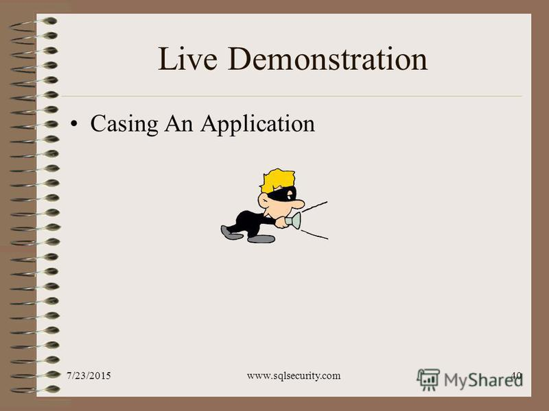 7/23/2015www.sqlsecurity.com40 Live Demonstration Casing An Application