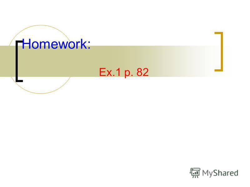 Homework: Ex.1 p. 82