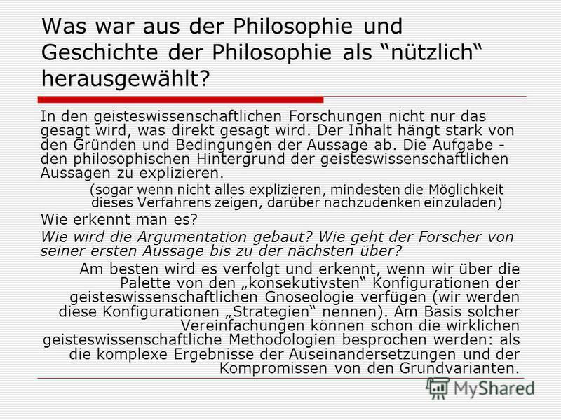 Was war aus der Philosophie und Geschichte der Philosophie als nützlich herausgewählt? In den geisteswissenschaftlichen Forschungen nicht nur das gesagt wird, was direkt gesagt wird. Der Inhalt hängt stark von den Gründen und Bedingungen der Aussage