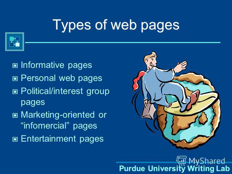 Purdue University Writing Lab Types of web pages Informative pages Personal web pages Political/interest group pages Marketing-oriented or infomercial pages Entertainment pages