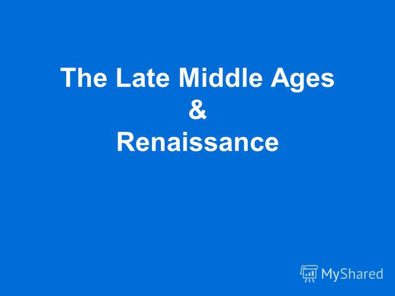 The Late Middle Ages & Renaissance