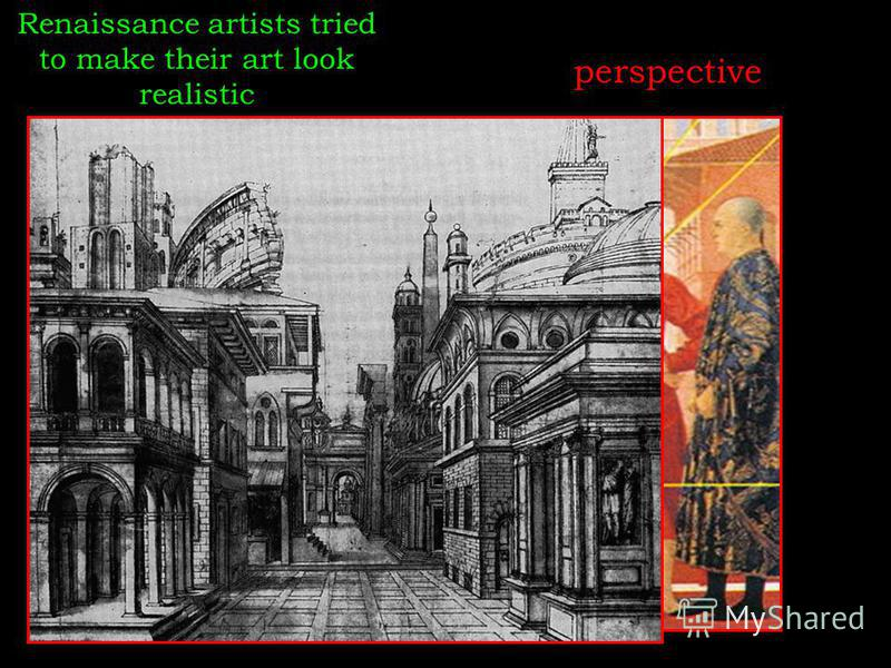 Renaissance artists tried to make their art look realistic perspective