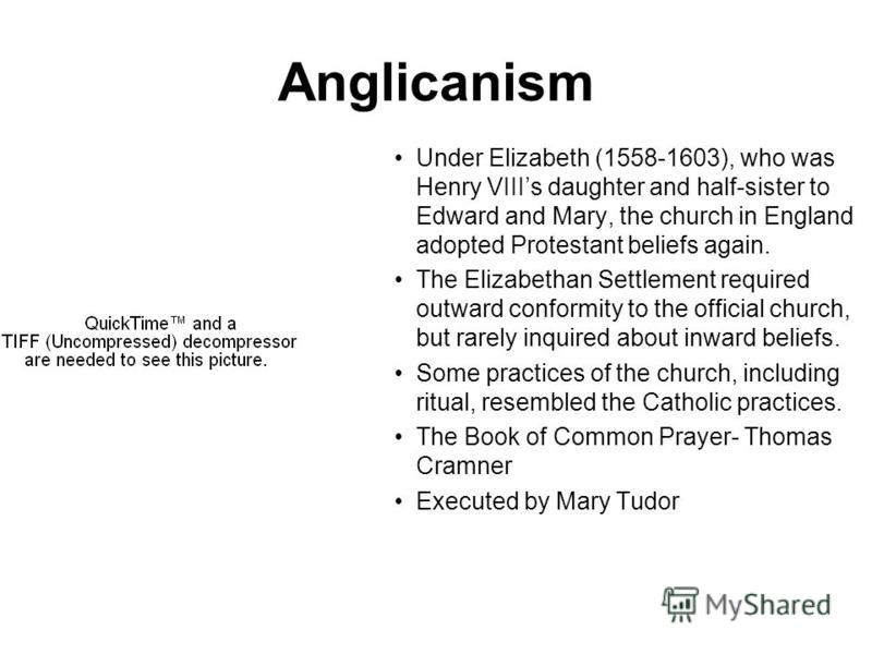 Anglicanism Under Elizabeth (1558-1603), who was Henry VIIIs daughter and half-sister to Edward and Mary, the church in England adopted Protestant beliefs again. The Elizabethan Settlement required outward conformity to the official church, but rarel