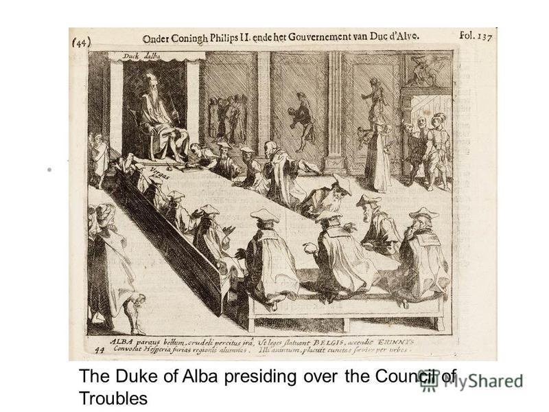 Duke of Alba U6.2 #6U6.2 #6 –Fernando Álvarez de Toledo, duke of Alba, who was appointed captain-general of the Netherlands The Duke of Alba presiding over the Council of Troubles