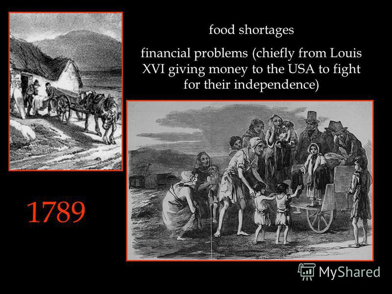 1789 food shortages financial problems (chiefly from Louis XVI giving money to the USA to fight for their independence)