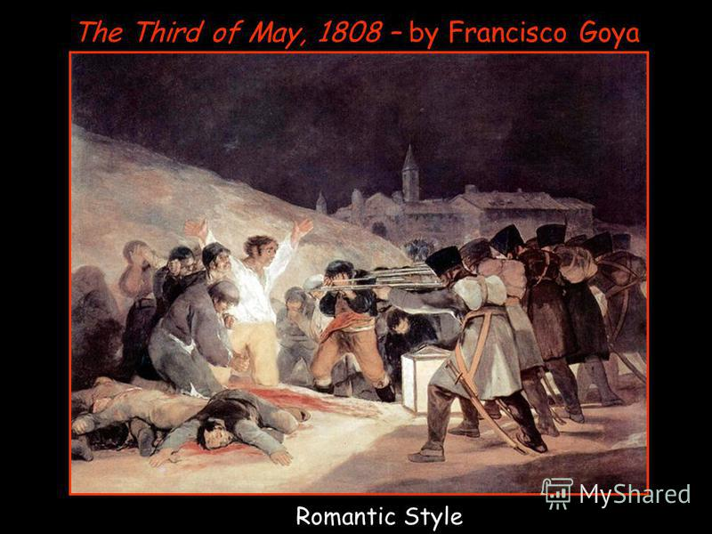 The Third of May, 1808 – by Francisco Goya Romantic Style