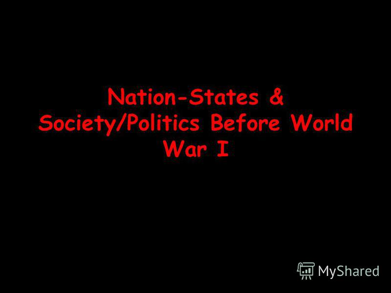 Nation-States & Society/Politics Before World War I