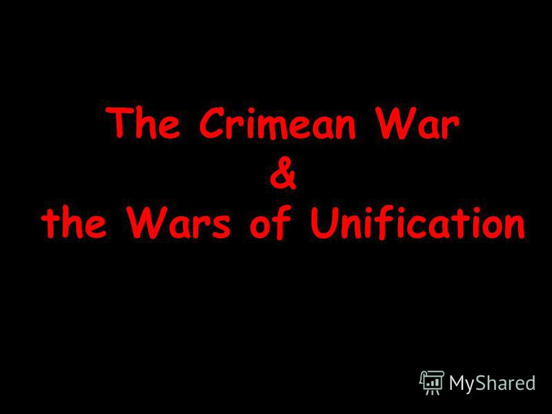 The Crimean War & the Wars of Unification