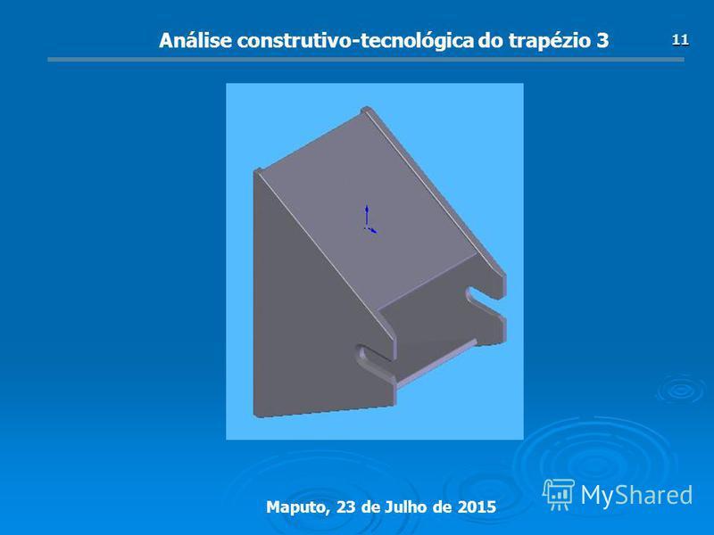Maputo, 23 de Julho de 2015 11 Análise construtivo-tecnológica do trapézio 3