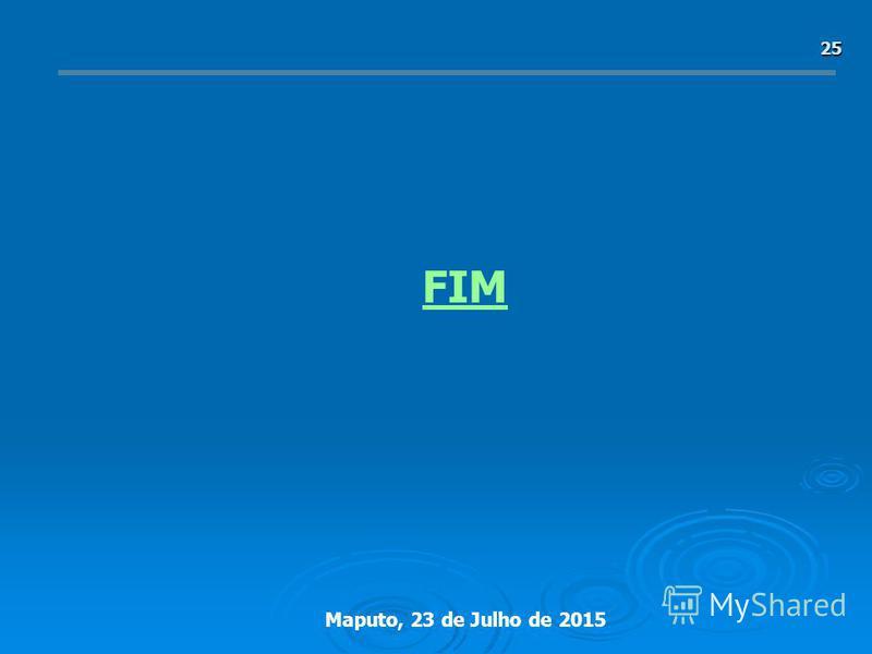 Maputo, 23 de Julho de 2015 25 FIM