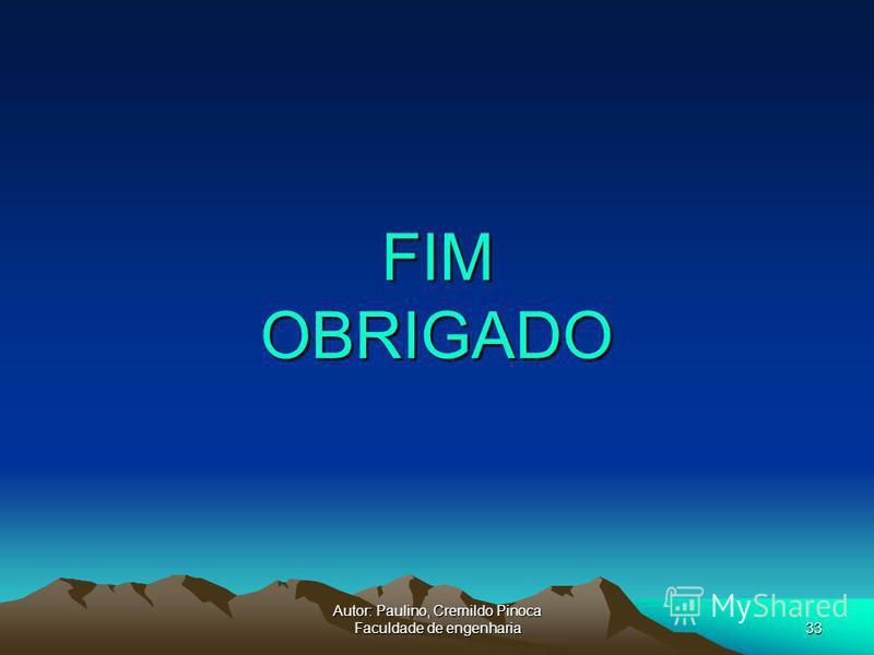 Autor: Paulino, Cremildo Pinoca Faculdade de engenharia33 FIM OBRIGADO