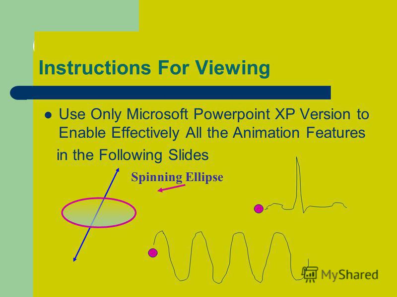 Instructions For Viewing Use Only Microsoft Powerpoint XP Version to Enable Effectively All the Animation Features in the Following Slides Spinning Ellipse