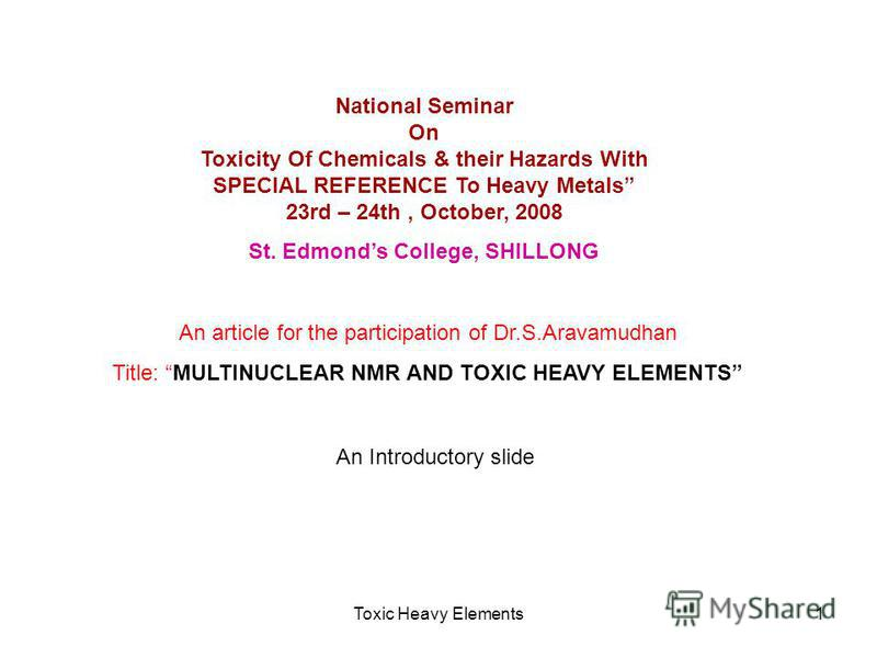 Toxic Heavy Elements1 National Seminar On Toxicity Of Chemicals & their Hazards With SPECIAL REFERENCE To Heavy Metals 23rd – 24th, October, 2008 St. Edmonds College, SHILLONG An article for the participation of Dr.S.Aravamudhan Title: MULTINUCLEAR N