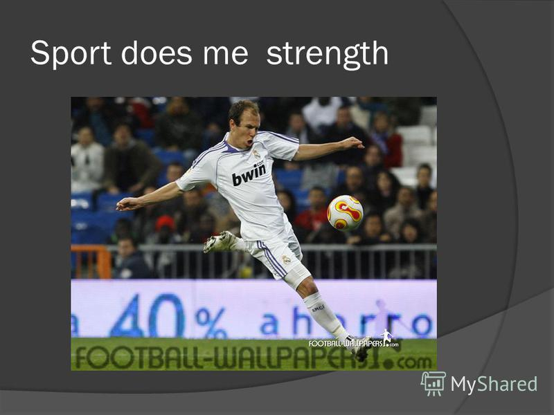 Sport does me strength