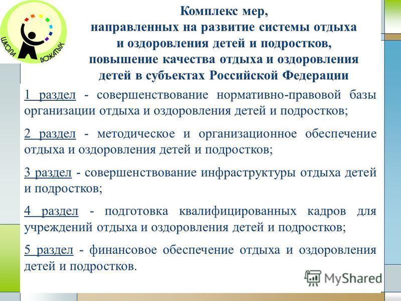 Company Logo www.themegallery.com Комплекс мер, направленных на развитие системы отдыха и оздоровления детей и подростков, повышение качества отдыха и оздоровления детей в субъектах Российской Федерации 1 раздел - совершенствование нормативно-правово