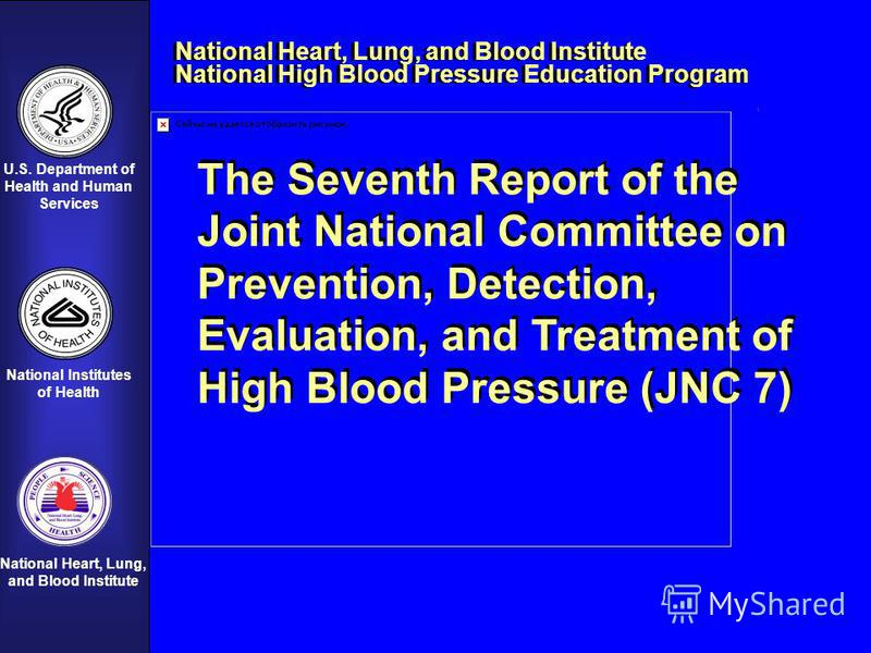 U.S. Department of Health and Human Services National Institutes of Health National Heart, Lung, and Blood Institute The Seventh Report of the Joint National Committee on Prevention, Detection, Evaluation, and Treatment of High Blood Pressure (JNC 7)