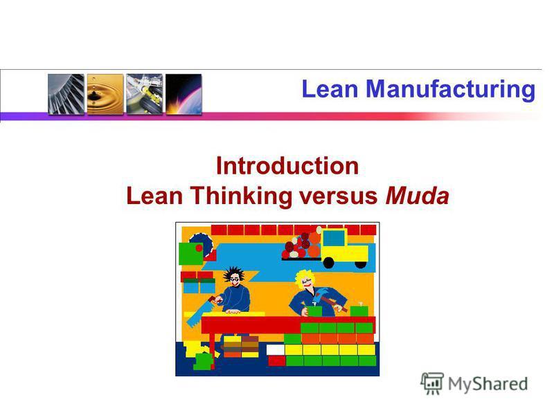 Lean Manufacturing Introduction Lean Thinking versus Muda