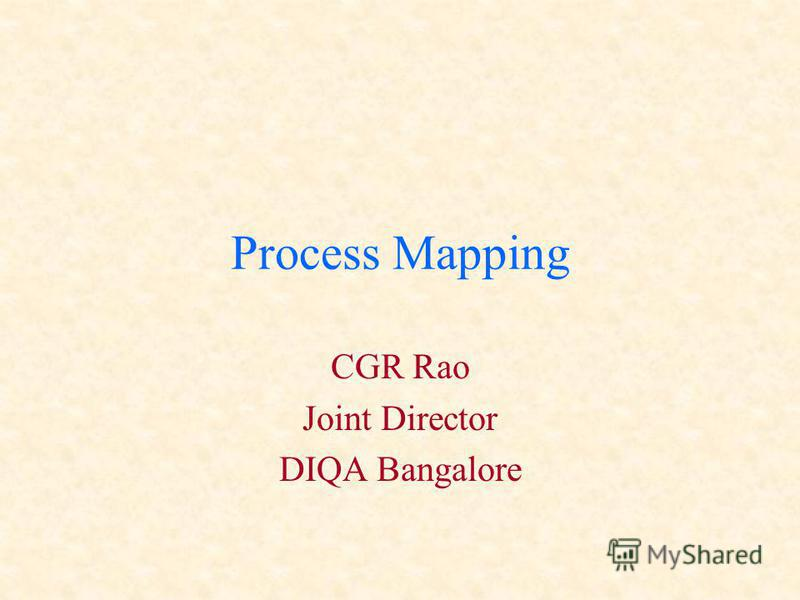 Process Mapping CGR Rao Joint Director DIQA Bangalore