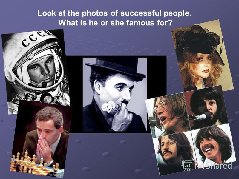 Look at the photos of successful people. What is he or she famous for?