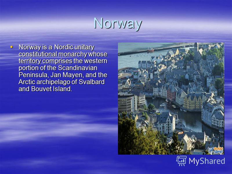 Norway Norway Norway is a Nordic unitary constitutional monarchy whose territory comprises the western portion of the Scandinavian Peninsula, Jan Mayen, and the Arctic archipelago of Svalbard and Bouvet Island. Norway is a Nordic unitary constitution