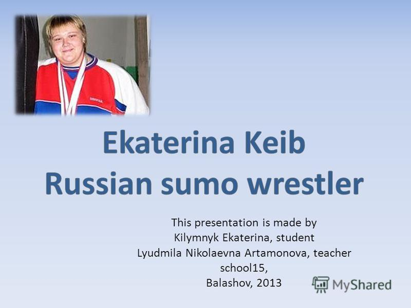 This presentation is made by Kilymnyk Ekaterina, student Lyudmila Nikolaevna Artamonova, teacher school15, Balashov, 2013