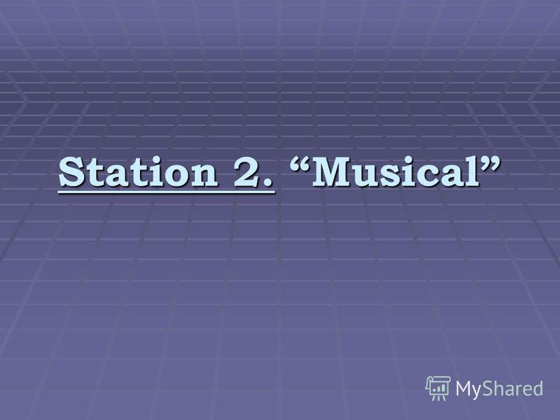 Station 2. Musical