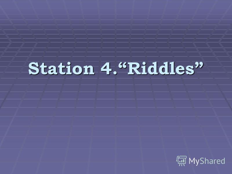 Station 4.Riddles