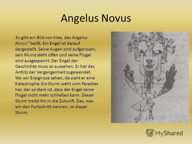 Angelus Novus Es gibt ein Bild von Klee, das Angelus N OVUS