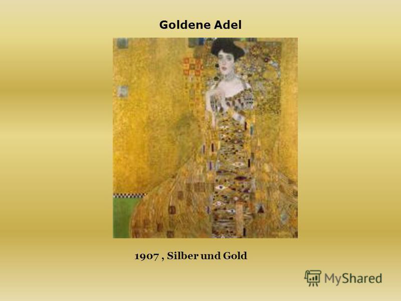 1907, Silber und Gold Goldene Adel