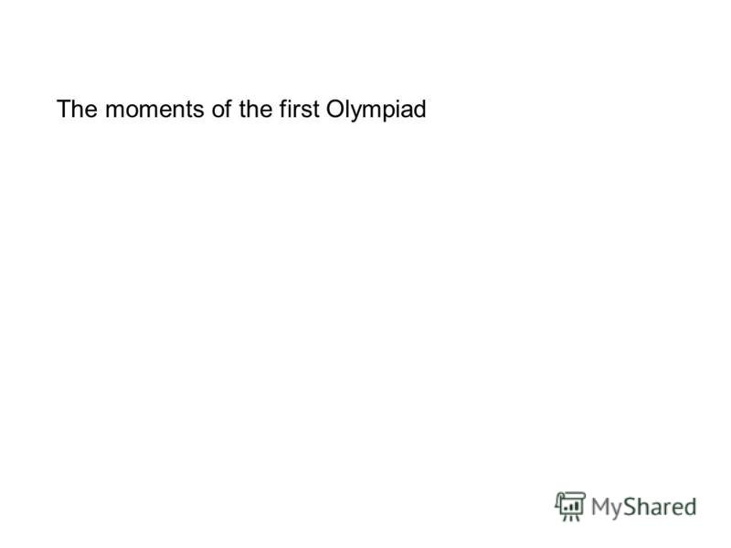 The moments of the first Olympiad