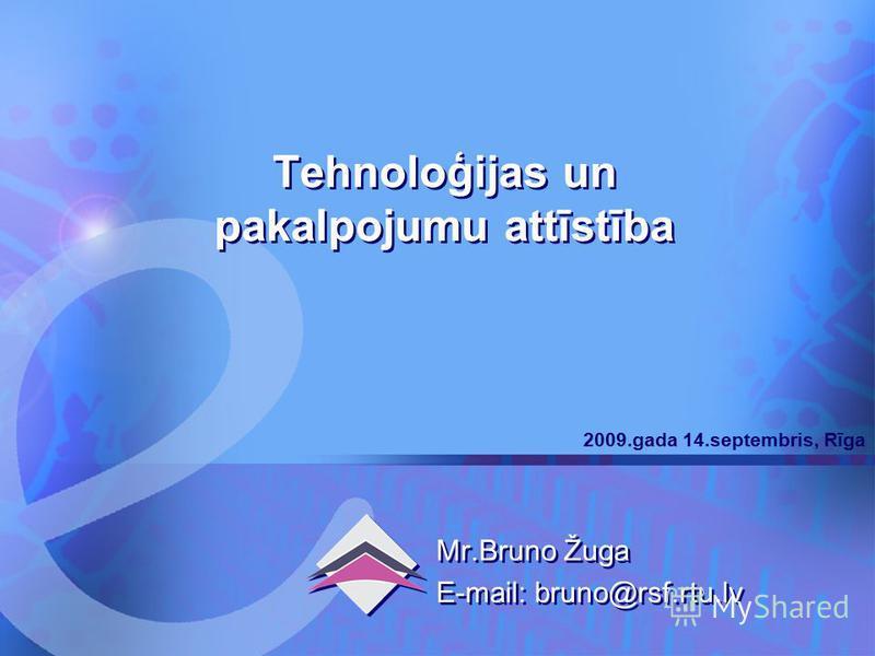 Komercdarbība 2009.gada 14.septembris, Rīga 1 Tehnoloģijas un pakalpojumu attīstība Mr.Bruno Žuga E-mail: bruno@rsf.rtu.lv Mr.Bruno Žuga E-mail: bruno@rsf.rtu.lv 2009.gada 14.septembris, Rīga