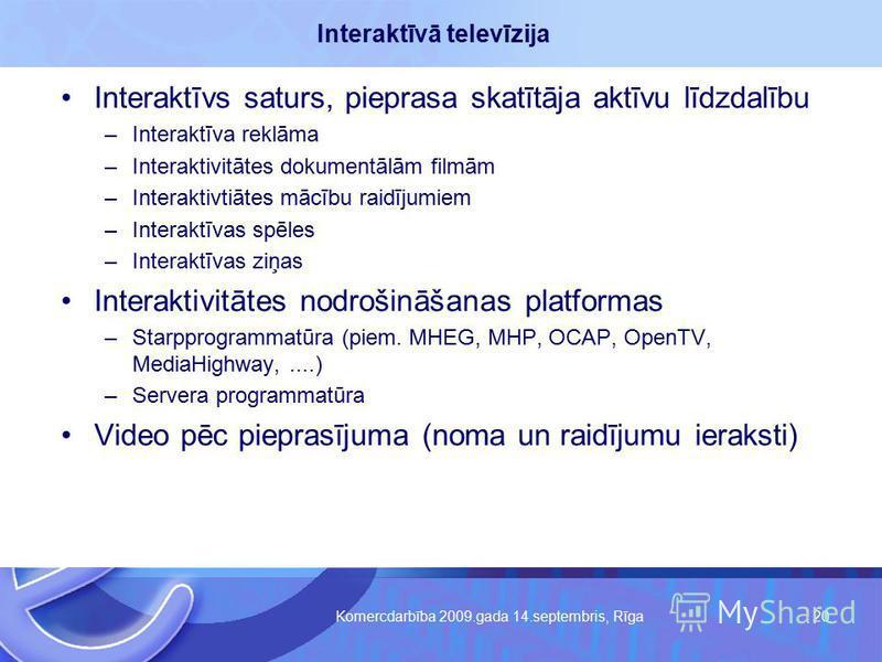 Komercdarbība 2009.gada 14.septembris, Rīga 20 Interaktīvs saturs, pieprasa skatītāja aktīvu līdzdalību –Interaktīva reklāma –Interaktivitātes dokumentālām filmām –Interaktivtiātes mācību raidījumiem –Interaktīvas spēles –Interaktīvas ziņas Interakti