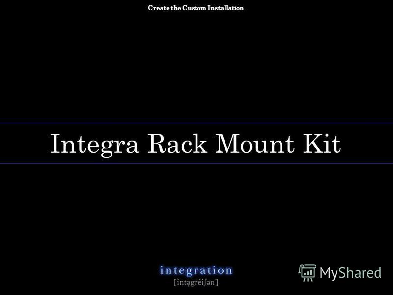 copyright 2012 Integra All rights reserved n. Integra Rack Mount Kit Create the Custom Installation