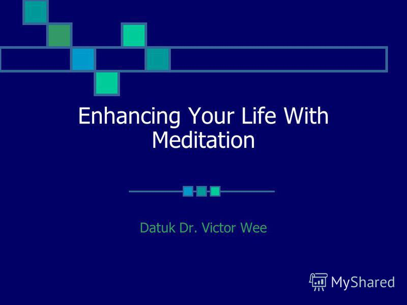 Enhancing Your Life With Meditation Datuk Dr. Victor Wee