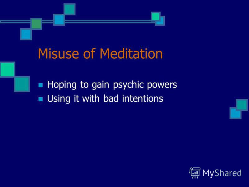 Misuse of Meditation Hoping to gain psychic powers Using it with bad intentions