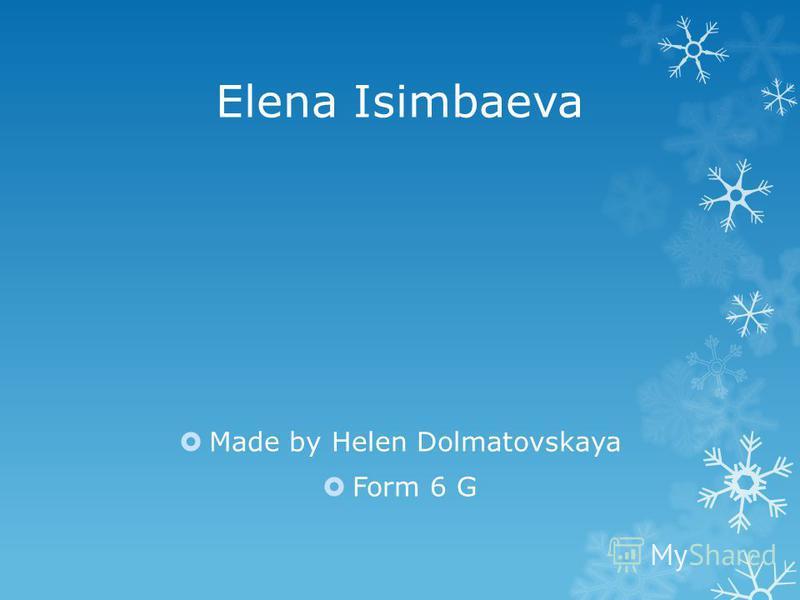 Elena Isimbaeva Made by Helen Dolmatovskaya Form 6 G