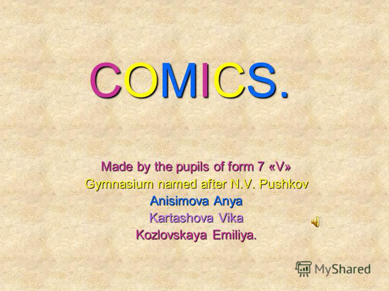 COMICS. Made by the pupils of form 7 «V» Gymnasium named after N.V. Pushkov Anisimova Anya Kartashova Vika Kozlovskaya Emiliya.