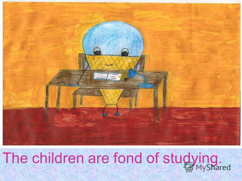 The children are fond of studying.