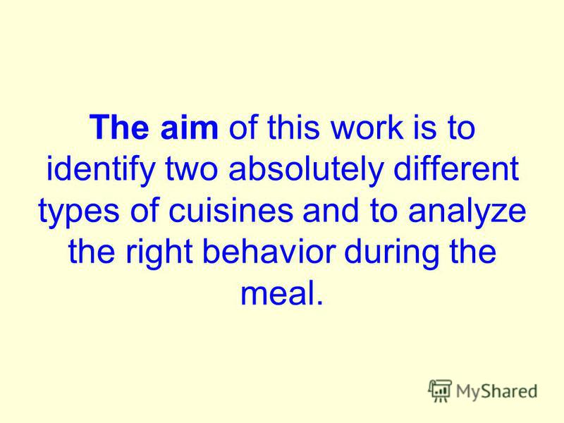 The aim of this work is to identify two absolutely different types of cuisines and to analyze the right behavior during the meal.